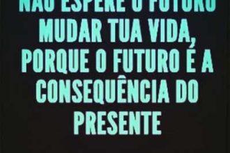nao-espere-o-futuro-mudar-sua-vida